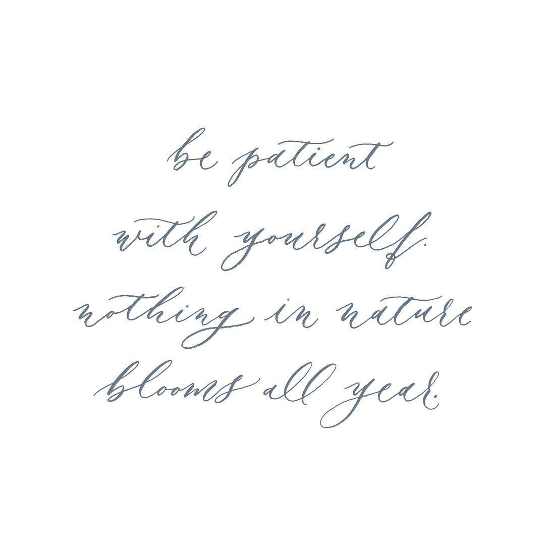 Be patient with yourself...an inspirational quote to encourage self-care.