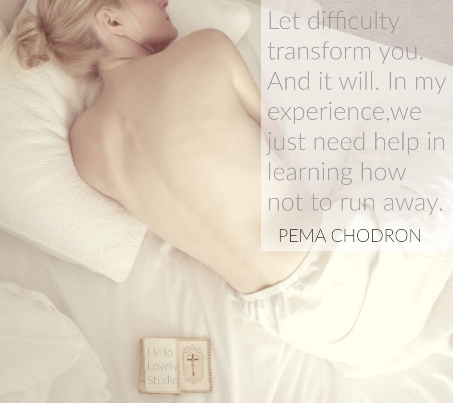 Pema Chodron quote: Let difficulty transform you. And it will. In my experience, we just need help in learning how not to run away. #pemachodron #quote #struggle #hellolovelystudio