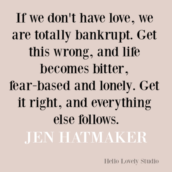Jen Hatmaker quote about love. #jenhatmaker #quotes #inspirationalquotes #lovequotes