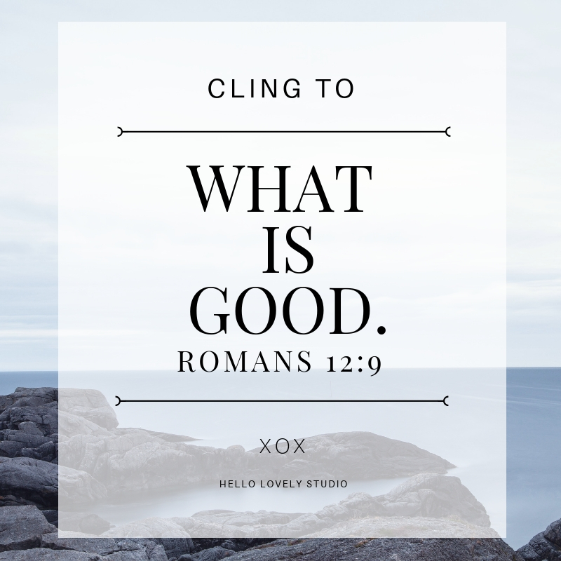 Romans 12: 9 scripture verse from Bible: CLING TO WHAT IS GOOD. #hellolovelystudio #scripture #inspiringquote #romans #goodness #faith