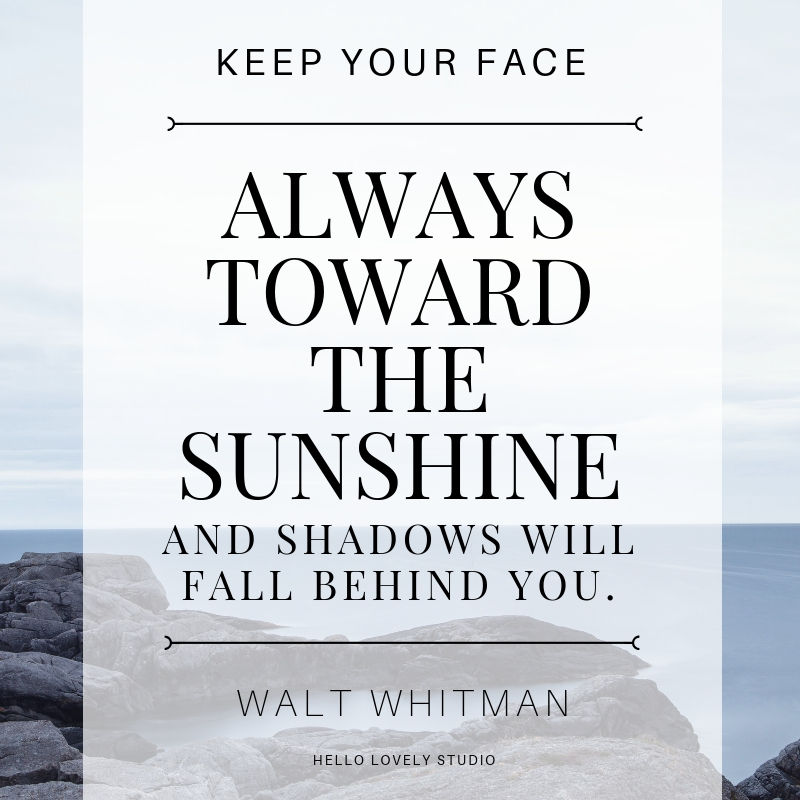 Walt Whitman inspiring quote. KEEP YOUR FACE ALWAYS TOWARD THE SUNSHINE AND SHADOWS WILL FALL BEHIND YOU. #hellolovelystudio #inspiringquote #WaltWhitman.#encouragement #quote #inspiration