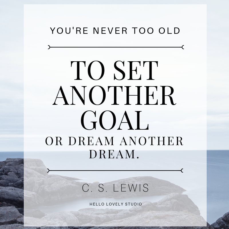 C.S. Lewis inspiring quote. YOU'RE NEVER TOO OLD TO SET ANOTHER GOAL OR DREAM ANOTHER DREAM. #hellolovelystudio #quote #inspiringquote #dreams #cslewis #goals