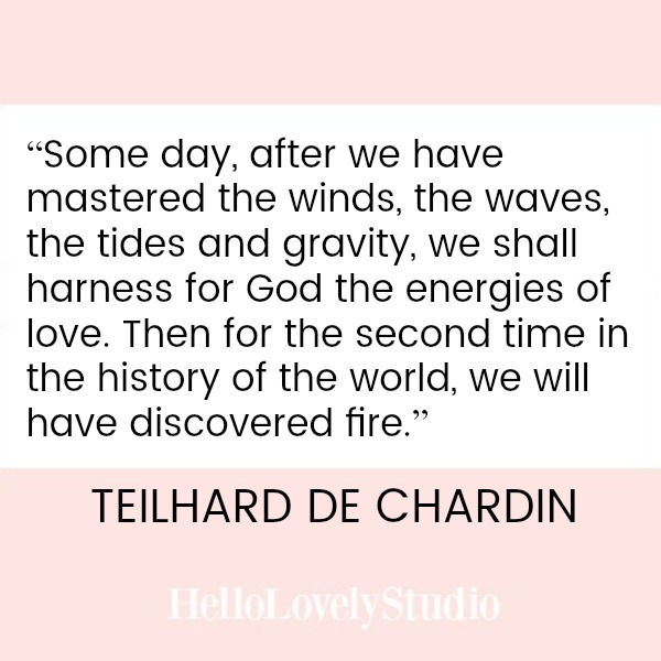 Teihard de Chardin quote about fire on Hello Lovely Studio: SOME DAY, AFTER WE HAVE MASTERED THE WINDS. #teilhard #quote #fire #royalwedding #sermon