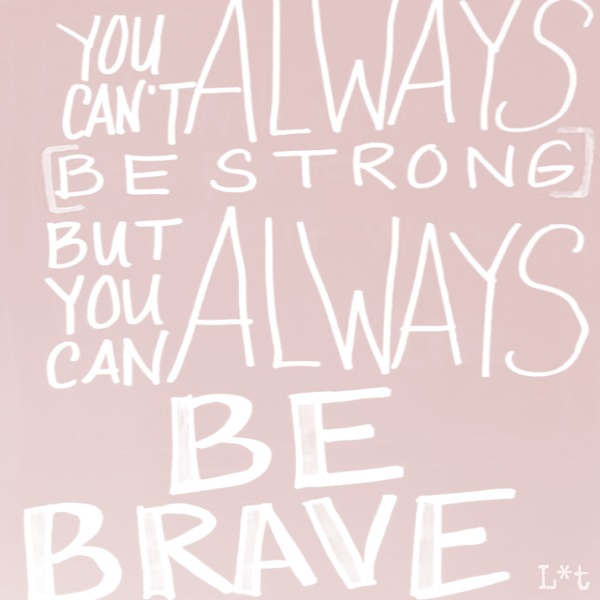 You can't always be strong but you can always be brave. #encouragement #quote #courage #brave