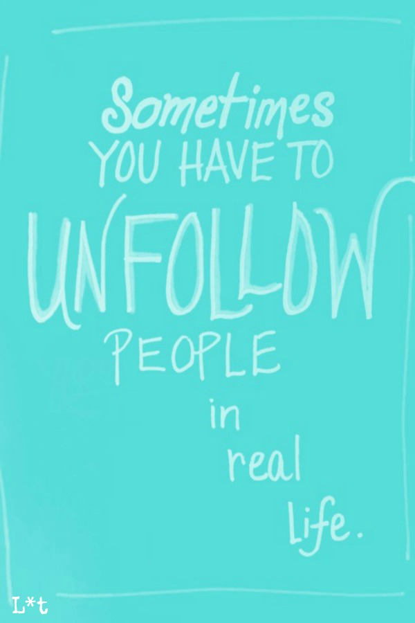 Sometimes you have to unfollow people in real life. #quote #inspiringquote #encouragement #socialmedia #tiffanyblue