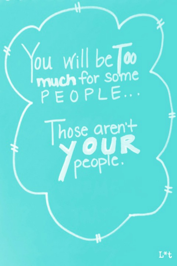 Encouraging quote. You will be too much for some people...those aren't your people. #tiffanyblue #encouragement #inspiration #quote