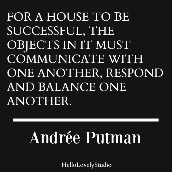 For a house to be successful, the objects in it must communicate with one another, respond and balance one another. Andree Putman quote. #quote #designquote #interiordesigner