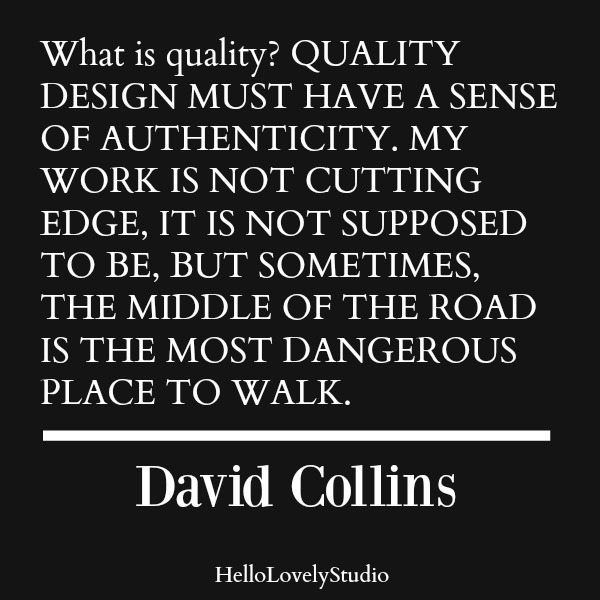 David Collins quote. What is quality? Quality design must have a sense of authenticity...#quote #davidcollins #interiordesigner