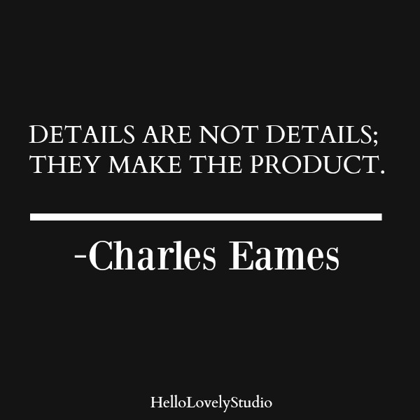 Eames quote. Details are not details; they make the product. #interiordesigner #charleseames #eamesquote #moderndesign #midcenturymodern #designquote