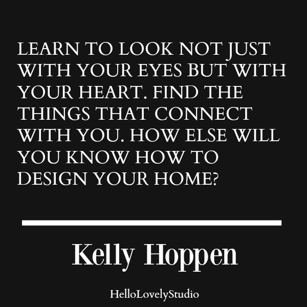 Kelly Hoppen quote. Learn to look not just with your eyes but with your heart. #kellyhoppen #quote #interiordesign #designquote