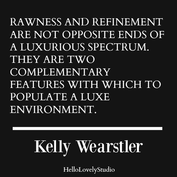 Inspirational quote about rustic elegance by Kelly Wearstler on Hello Lovely Studio. #interiordesign #quotes #designquote #kellywearstler #rusticandrefined