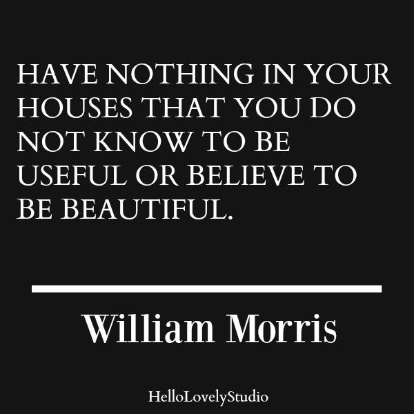 Inspirational quote from William Morris about design and houses on Hello Lovely Studio.