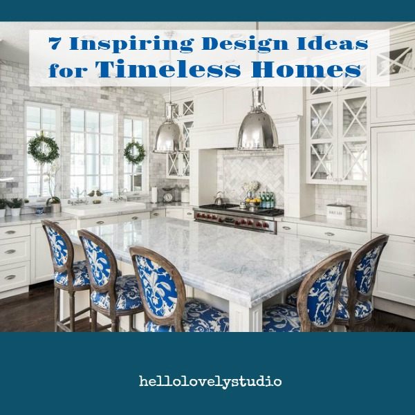 7 Inspiring Design Ideas for Timeless Homes. #hellolovelystudio #thefoxgroup #timelessdesign #interiordesignideas #decoratingideas