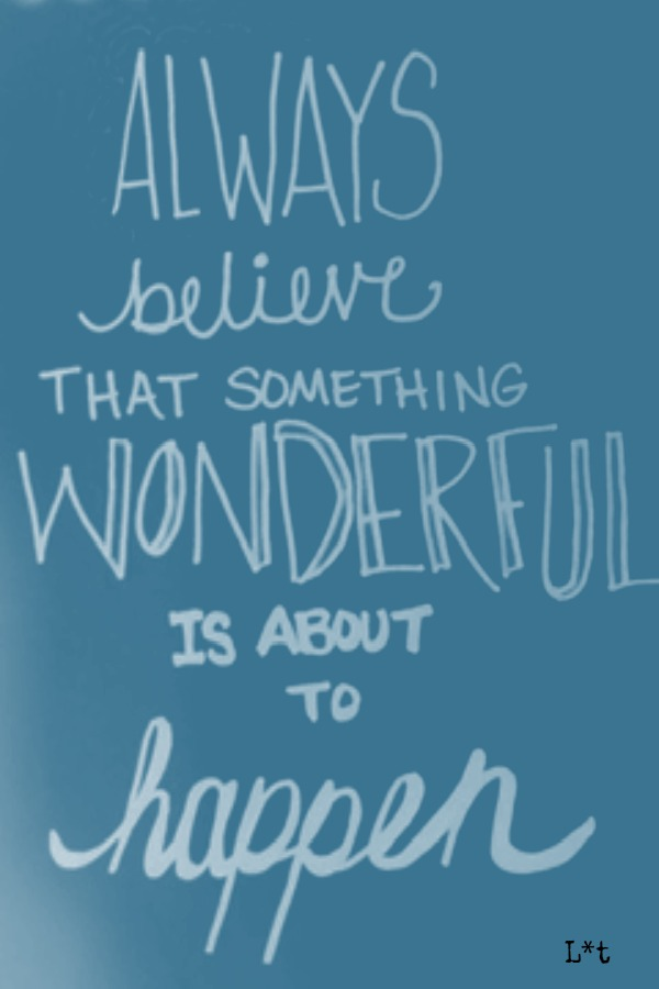 Encouragement quote by L*t on Hello Lovely Studio. Always believe that something wonderful is about to happen. #encouragement #inspiringquote #hope #hellolovelystudio #L*t