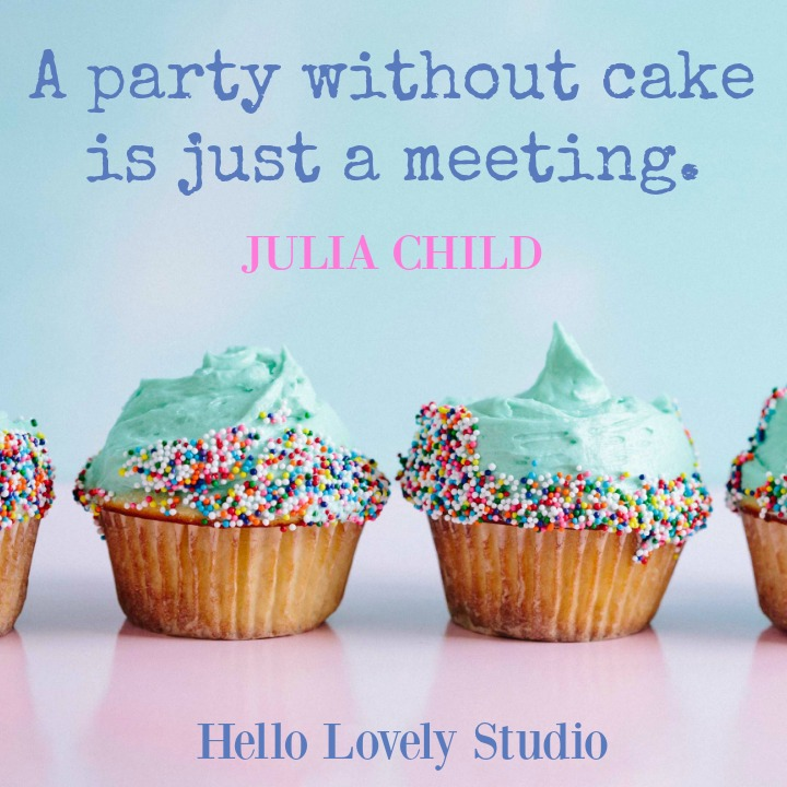 Julia Child quote. A party without cake is just a meeting. A cupcake graphic by Hello Lovely Studio. #juliachild #cake #cupcakes #quote #hellolovelystudio