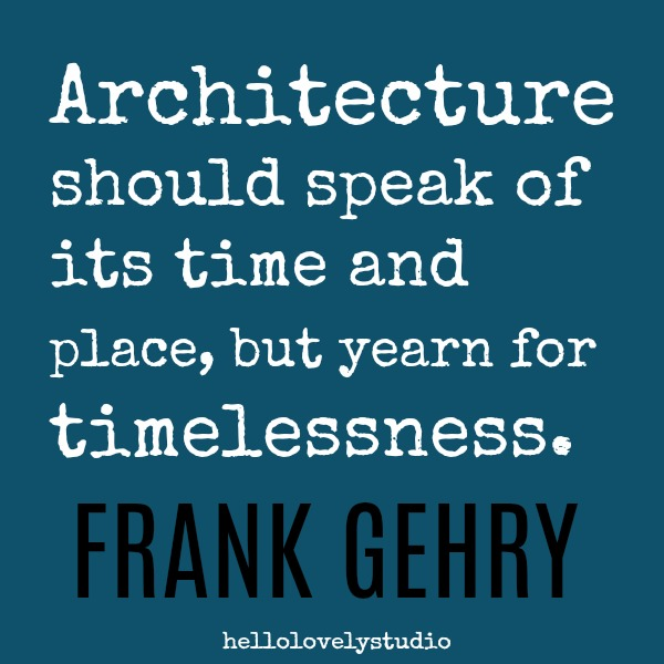 Frank Gehry quote about architecture and timeless design: Architecture should speak of its time and place, but yearn for timelessness. #inspiring;quote #designquotes #timelessdesign #architecturequote