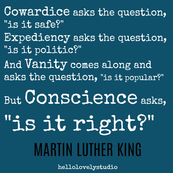 Martin Luther King inspiring quote. Cowardice asks the question...but conscience asks is it right? #inspiringquote #mlk #martinlutherking #timeless