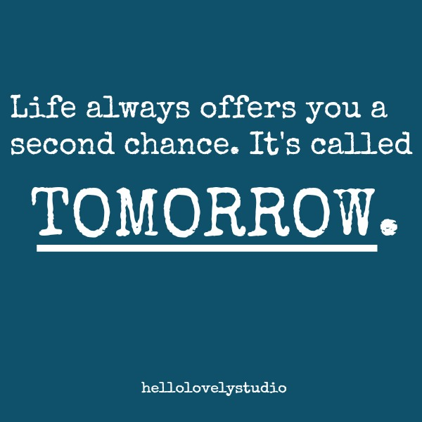 Inspiring quote about second chances. Life always offers you a second chance. It's called TOMORROW. #inspiringquote #encouragement #hellolovelystudio