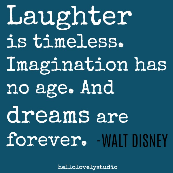 Walt Disney quote. Laughter is timeless. Imagination has no age. And dreams are forever. #inspiringquote #laughter #walddisney #imagination