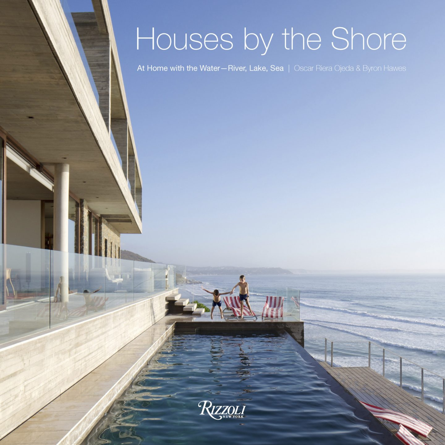 Houses by the Shore: At Home With the Water--River, Lake, Sea (Rizzoli, 2018) by Oscar Riera Ojeda and Byron Hawes.