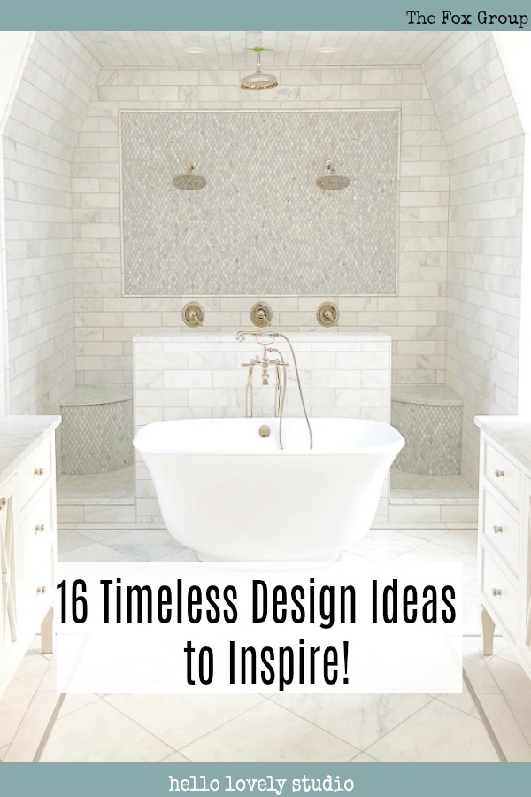 16 Timeless Design Ideas to Inspire! #thefoxgroup #timelessdesign #interiordesigninspiration