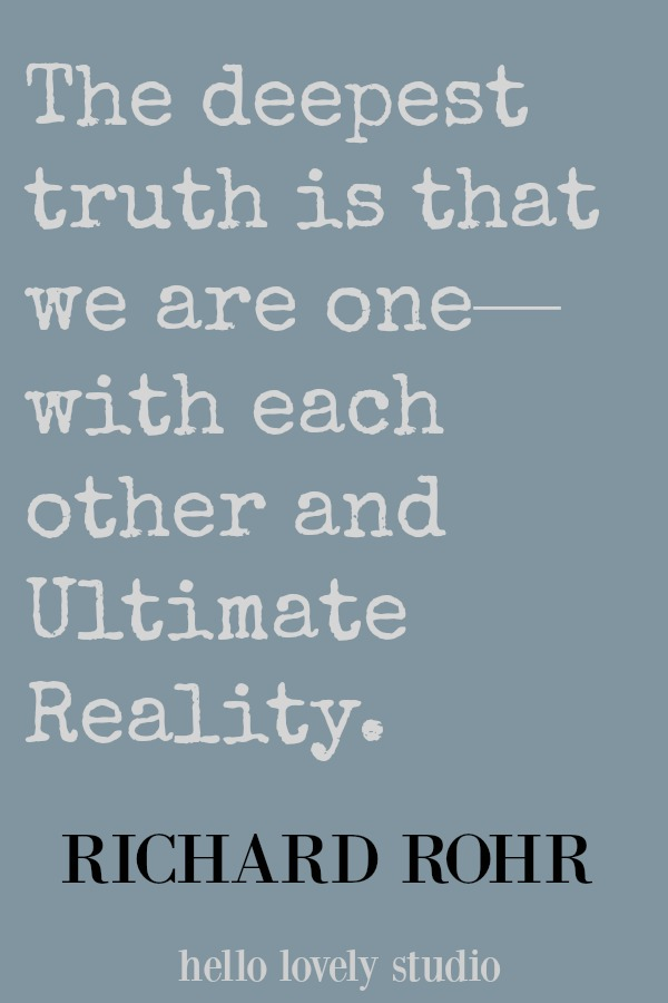 Richard Rohr quote about unity. The deepest truth is that we are one - with each other and Ultimate Reality. #quote #richardrohr #unity #truth #hellolovelystudio #christianity #spirituality