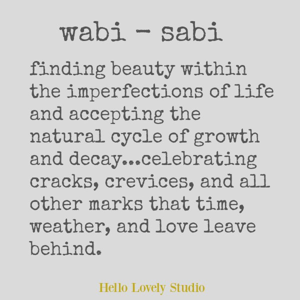 Wabi sabi quote on Hello Lovely. Finding beauty within the imperfections of life and accepting the natural cycle of growth and decay..celebrating cracks, crevices and all other marks that time, weather, and love leave behind. #wabisabi #forartists #quote #slowliving #spirituality #japanse