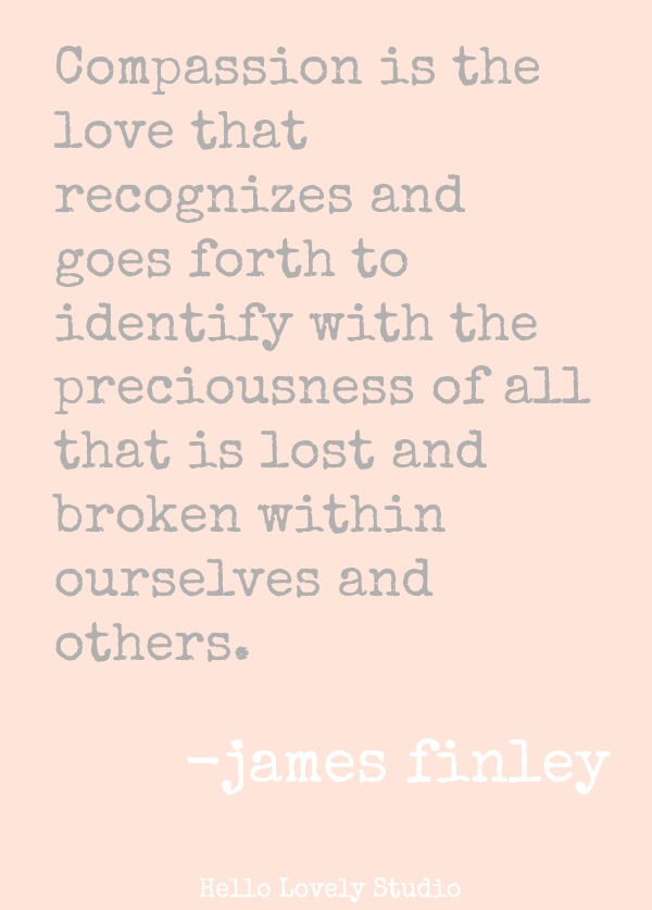 COMPASSION IS THE LOVE THAT RECOGNIZES AND GOES FORTH TO IDENTIFY WITH THE PRECIOUSNESS OF ALL THAT IS LOST AND BROKEN WITHIN OURSELVES AND OTHERS. (James Finley) #quote #jamesfinley #compassion #faith