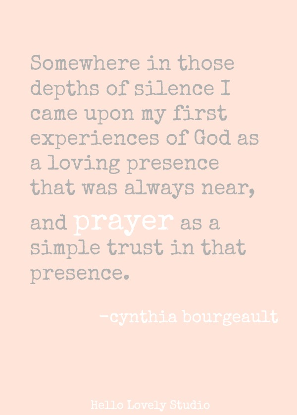 SOMEWHERE IN THOSE DEPTHS OF SILENCE I CAME UPON MY FIRST EXPERIENCES OF GOD AS A LOVING PRESENCE THAT WAS ALWAYS NEAR AND PRAYER AS A SIMPLE TRUST IN THAT PRESENCE. (Cynthia Bourgeault) #quote #prayer #faith #cynthiabourgeault