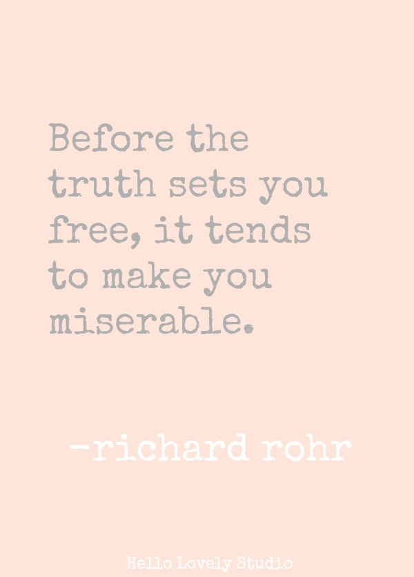 Richard Rohr quote about truth. BEFORE THE TRUTH SETS YOU FREE, IT TENDS TO MAKE YOU MISERABLE. Richard Rohr. #richardrohr #quote #prayer #spirituality #faith