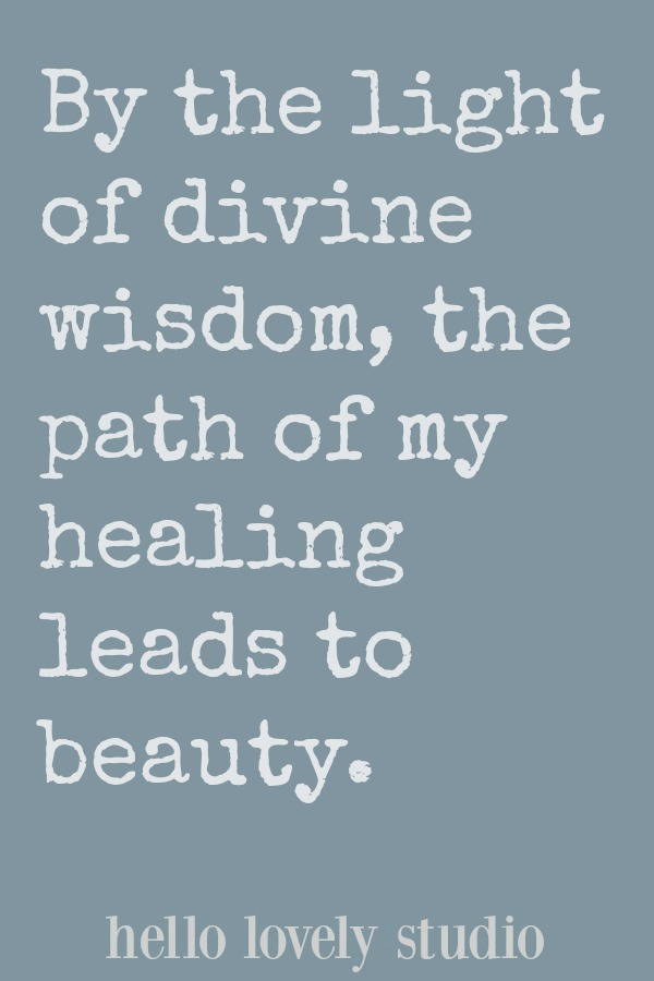 Healing affirmation. By the light of divine wisdom, the path of my healing leads to beauty. A healing affirmation from Hello Lovely Studio. #hellolovelystudio #healing #affirmation #encouragement #quote #spirituality #christianity #faith