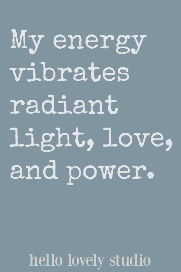 Healing affirmation. My energy vibrates radiant light, love, and power. A healing affirmation from Hello Lovely Studio. #hellolovelystudio #healing #affirmation #encouragement #quote #faith #spirituality #Christianity