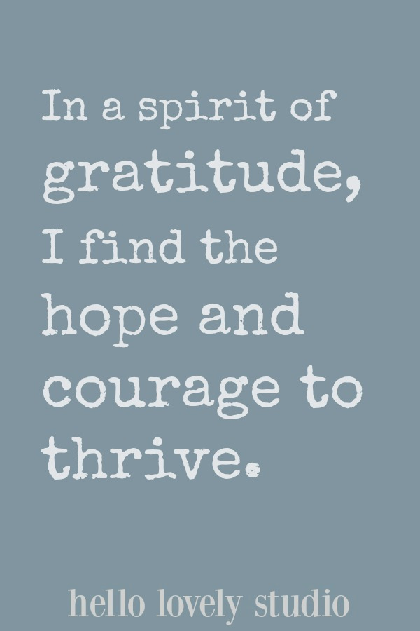Healing affirmation. In a spirit of gratitude, I find hope and courage to thrive. A healing affirmation from Hello Lovely Studio. #hellolovelystudio #healing #affirmation #quote #encouragement #spirituality #christianity #faith