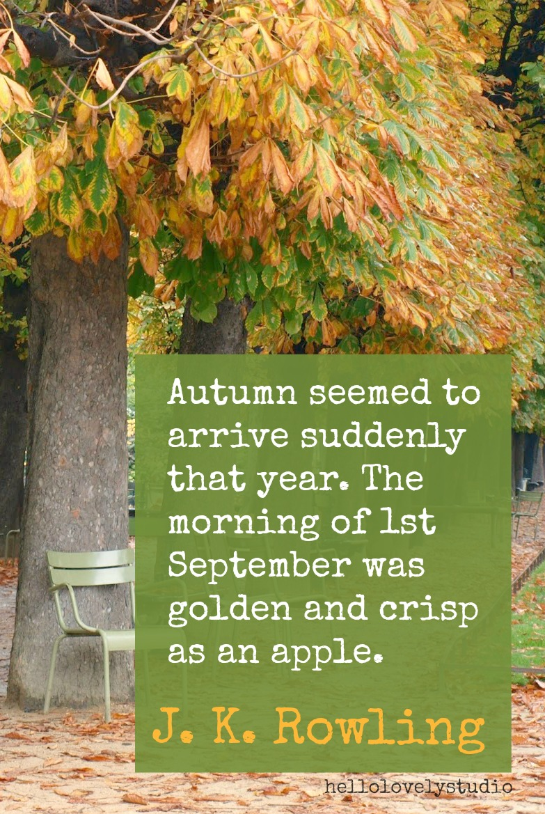 AUTUMN SEEMEDTO ARRIVE SUDDENLY THAT YEAR. THE MORNING OF 1ST SEPTEMBER WAS GOLDEN AND CRISP AS AN APPLE. J. K. Rowling. Photo: Hello Lovely Studio. #hellolovelystudio #fallquote #quote #jkrowling #fallinspiration #fallsaying