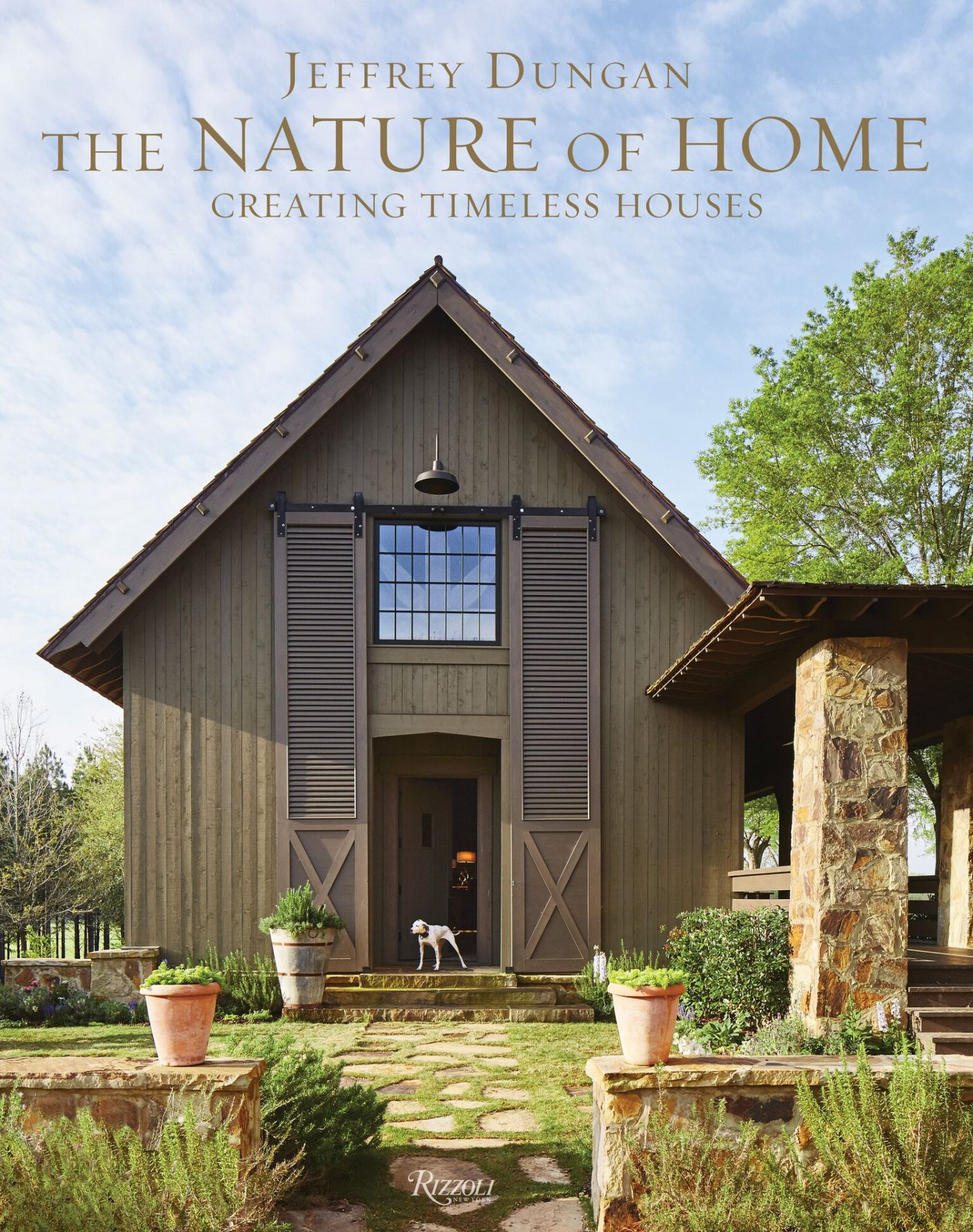 Jeffrey Dungan The Nature of Home: Creating Timeless Houses.