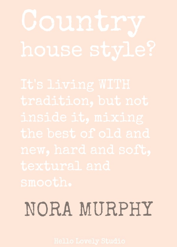 Nora Murphy quote about country style. #noramurphy #quote #countrystyle #countryliving