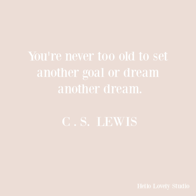 C. S. Lewis quote about dreams and goals and age. #hellolovelystudio #quotes #inspirationalquotes #cslewis #encouragement