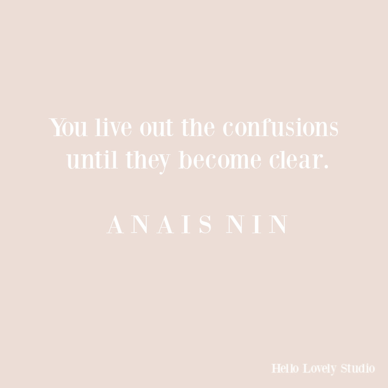 Anais Nin inspirational quote - live out the confusions. #hellolovelystudio #anaisnin #inspirationalquotes #encouragment #struggle #quotes
