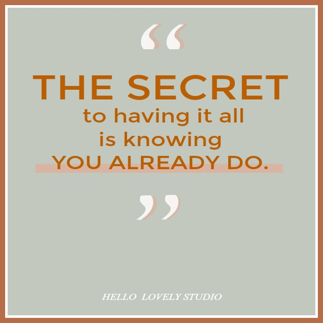HAPPINESS quote. THE SECRET TO HAVING IT ALL IS KNOWING YOU ALREADY DO. #hellolovelystudio #happiness #quote #gratitude