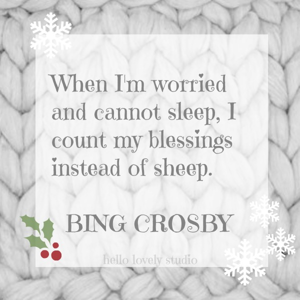 Bing Crosby quote. When I'mworried and cannot sleep, I count my blessings instead of sheep. #hellolovelystudio #christmas #quote #bingcrosby