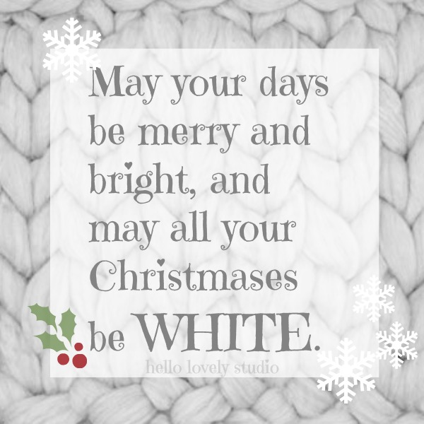White Christmas quote. May your days be merry and bright, and may all your Christmases be WHITE. #hellolovelystudio #quote #whitechristmas