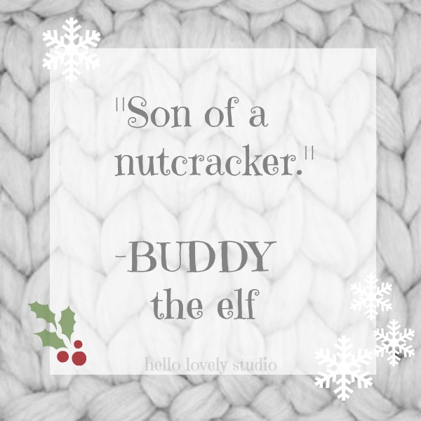 Buddy the elf quote for Christmas. Son of a nutcracker. #hellolovelystudio #christmas #elf #quote
