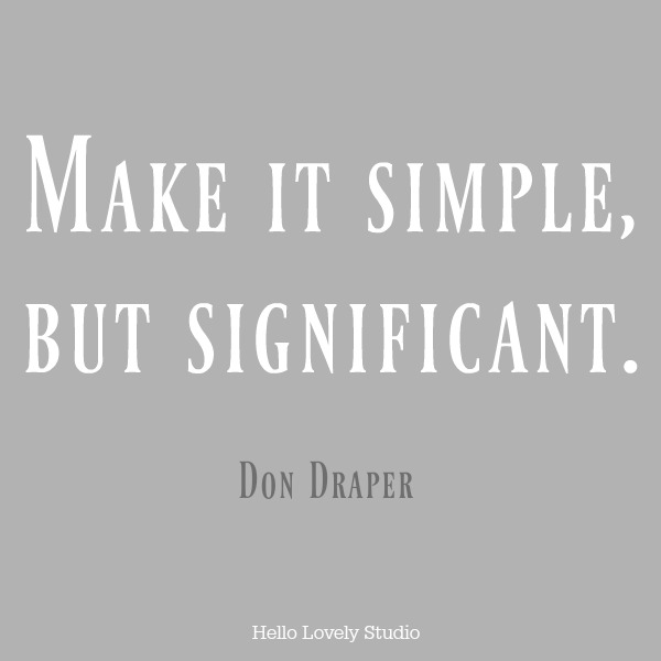 "Quote about simplicity. ""MAKE IT SIMPLE, BUT SIGNIFICANT."" Don Draper. #hellolovelystudio #quote #simplicity"