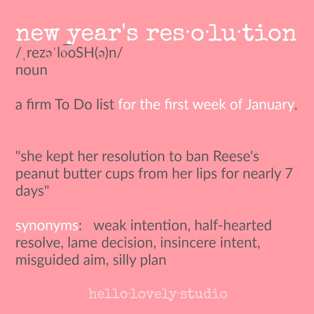 Funny New Year's Resolution quote and definition. What is a resolution? A firm To Do list for the first week of January. Hello Lovely Studio.