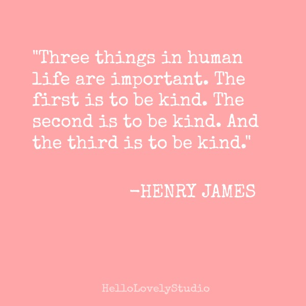 Kindness quote by Henry James on Hello Lovely Studio. #kindness #quote #hellolovelystudio