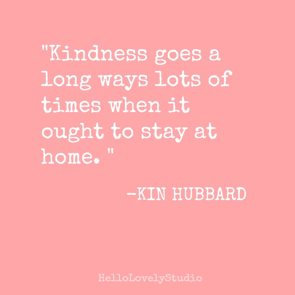 Kindness quote to inspire on Hello Lovely Studio. #kindness #quote #hellolovelystudio