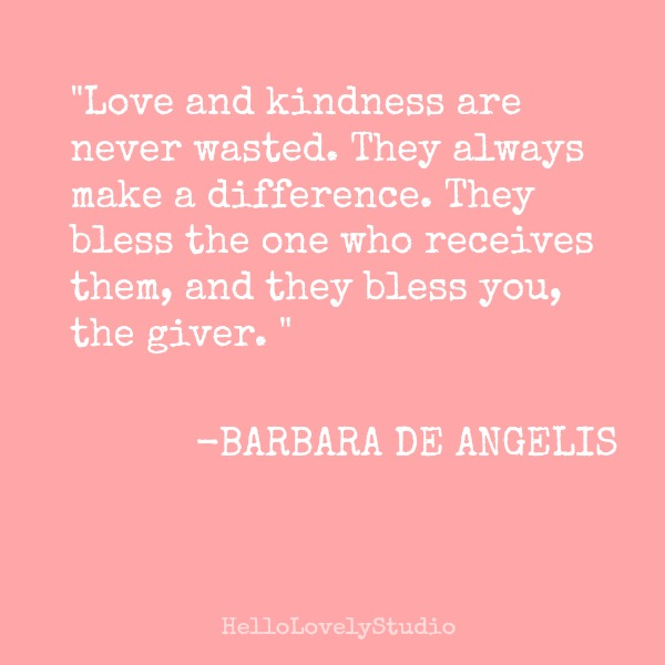 Kindness quote by Barbara De Angelis. Hello Lovely Studio.