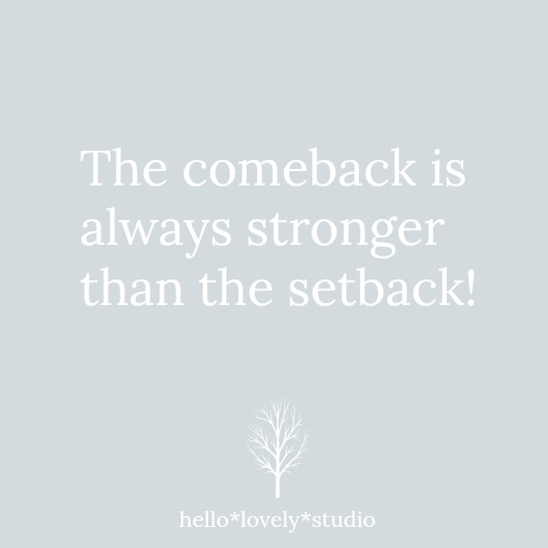 Quote about struggle and triumph. The comeback is always stronger than the setback. Hello Lovely Studio.
