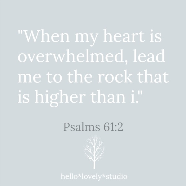 When my heart is overwhelmed, lead me to the rock that is higher than i. Psalms 61:2. Hello Lovely Studio.