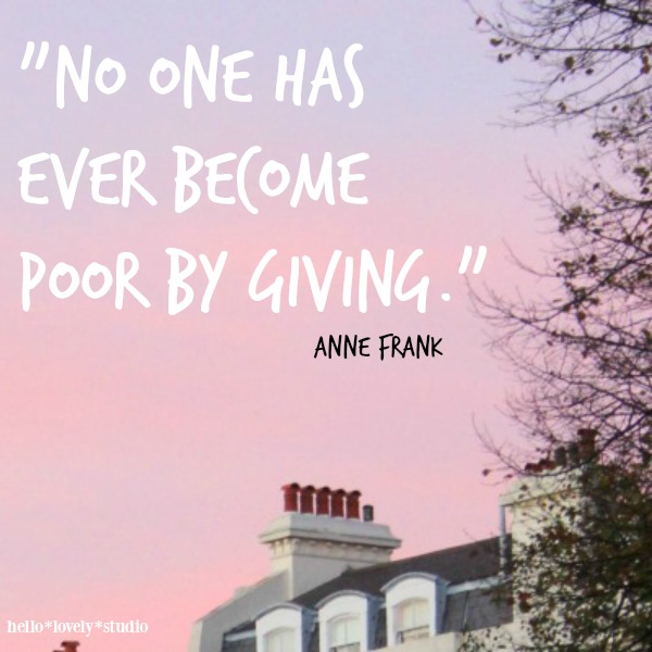 Inspiring quote about giving from Anne Frank. Hello Lovely Studio.